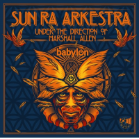 Sun Ra Arkestra Under the Direction of Marshall Allen: Babylon