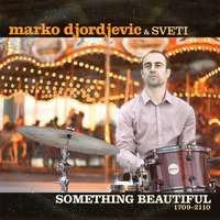 Marko Djordjevic & Sveti: Something Beautiful