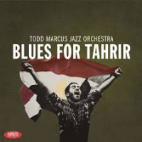 Todd Marcus Jazz Orchestra: Blues for Tahrir