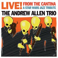 The Andrew Allen Trio: Live! from the Cantina: A Star Wars Jazz Tribute
