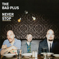 Album Never Stop by The Bad Plus
