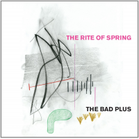"Read ""The Bad Plus: The Rite Of Spring"" reviewed by Dan Bilawsky"