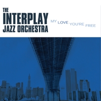 Album The Interplay Jazz Orchestra: My Love You're Free by Interplay Jazz Orchestra