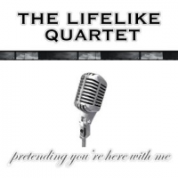 Pretending You're Here With Me by The Lifelike Quartet