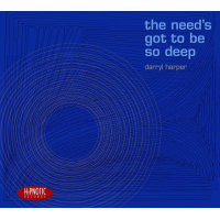 "Clarinetist/Composer/Bandleader Darryl Harper Releases ""The Need's Got To Be So Deep"" On Hipnotic Records"