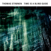 "Read ""Thomas Stronen: Time Is A Blind Guide"" reviewed by John Kelman"