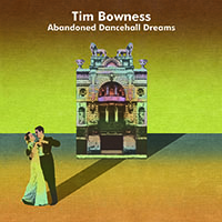 "Read ""Tim Bowness: Abandoned Dancehall Dreams"" reviewed by John Kelman"