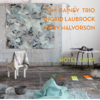 Tom Rainey Trio: Hotel Grief