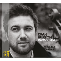 """Scottish Bassist And Composer Euan Burton Releases """"Too Much Love"""" The Deluxe Edition With Two Previously Unreleased Bonus Tracks"""