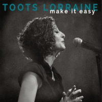 Toots Lorraine: Make It Easy