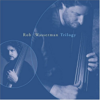 Album Trilogy by Rob Wasserman