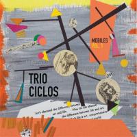 Trio Ciclos: Mobiles Vol. 1