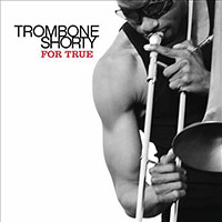 Album For True by Trombone Shorty