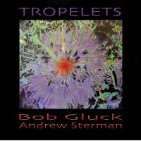 Bob Gluck: Tropelets