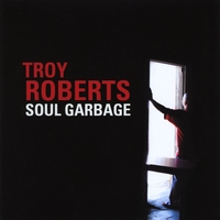 Album Soul Garbage by Troy Roberts