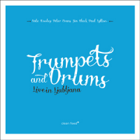 Album Trumpets and Drums Live in Ljubljana by Peter Evans