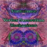 Turbulence: Vortex Generation Mechanisms