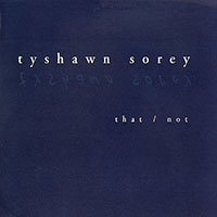Tyshawn Sorey—That/Not