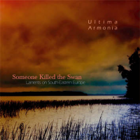 Ultima Armonia: Someone Killed the Swan -- Laments on South-Eastern Europe