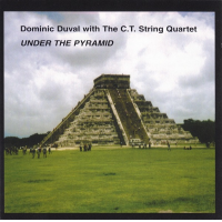 Dominc Duval with the C.T. String Quartet: Under The Pyramid