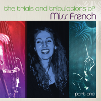 The Trials and Tribulations of Miss French, Part 1