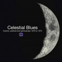 Celestial Blues: Cosmic, Political and Spiritual Jazz 1970 to 1974