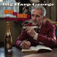 Big Harp George: Wash My Horse In Champagne