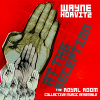 Wayne Horvitz/The Royal Room Collective Music Ensemble: At The Reception, Wayne Horvitz: 55: Music And Dance In Concrete