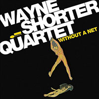 Wayne Shorter Quartet: Without a Net