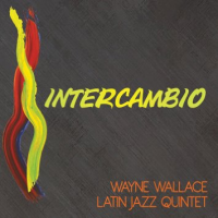 Wayne Wallace Latin Jazz Quintet: Intercambio