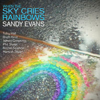 Sandy Evans: When the Sky Cries Rainbows