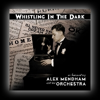 Alex Mendham And his Orchestra: Whistling In The Dark