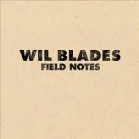 Album Field Notes by Wil Blades