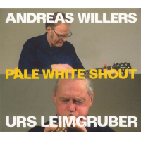 Andreas Willers / Urs Leimgruber: Pale White Shout