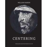 William Parker: William Parker: Centering - Unreleased Early Recordings 1976-1987