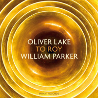 Oliver Lake /  William Parker: To Roy