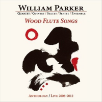 William Parker: Wood Flute Songs: Anthology/Live 2006-2012