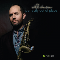 "Saxophonist/Composer Will Vinson Releases ""Perfectly Out Of Place"" - Available Now!"