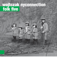 Irek Wojtczak & The Fonda-Stevens Group: Wojtczak NY Connection