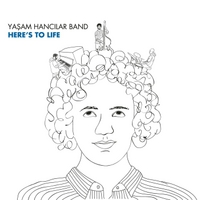 Here's to Life by Yasam Hancilar