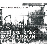 Yoni Kretzmer: Until Your Throat Is Dry
