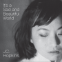 "JC Hopkins' New Release, ""It's A Sad And Beautiful World,"" Which Features Garth Hudson And Levon Helm, Will Finally See The Light Of Day Ten Years After It Was Recorded"