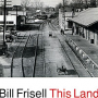 Bill Frisell: This Land