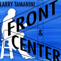 Larry Tamanini: Front & Center