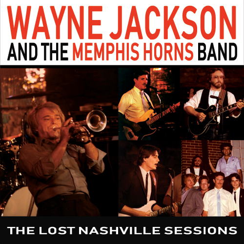 The Lost Nashville Sessions Of Wayne Jackson & The Memphis Horns Band Released  After More Than Three Decades April 19th
