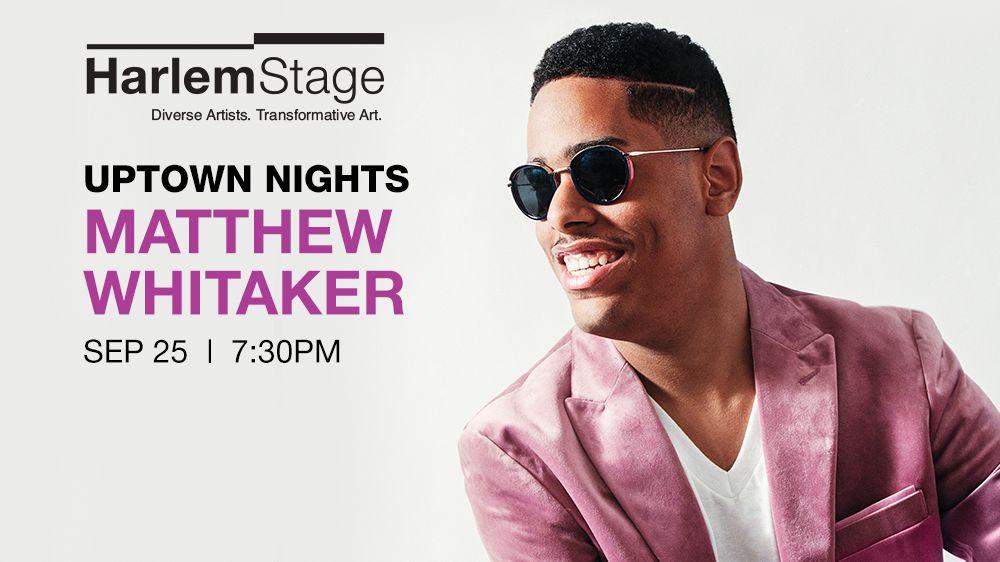 "Matthew Whitaker At Harlem Stage - ""uptown Nights"" Live Music Series"