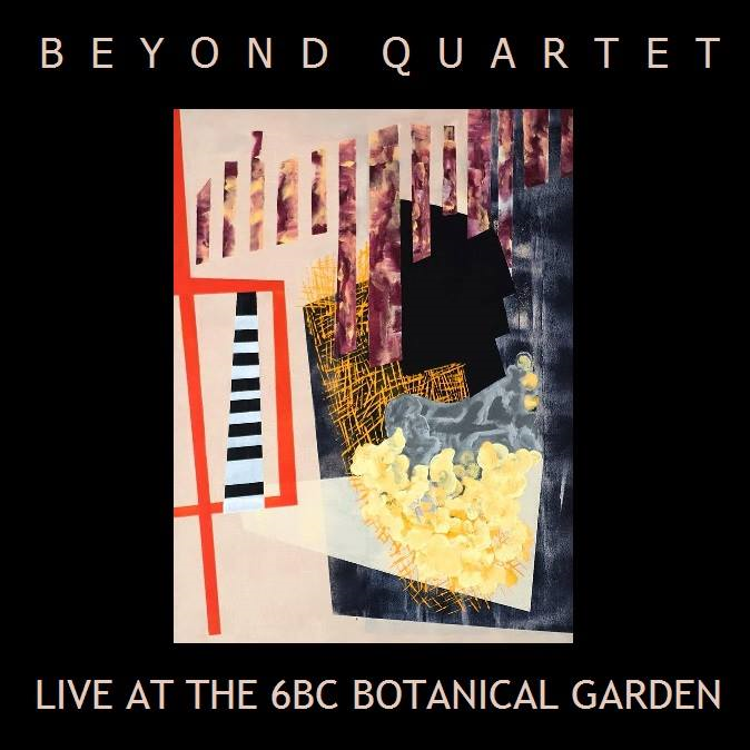 Beyond Quartet Live at the 6BC Botanical Garden