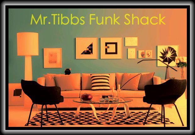 Mr. Tibbs Funk Shack