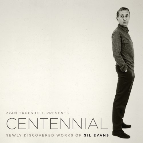 Ryan Truesdell‎: Centennial - Newly Discovered Works Of Gil Evans