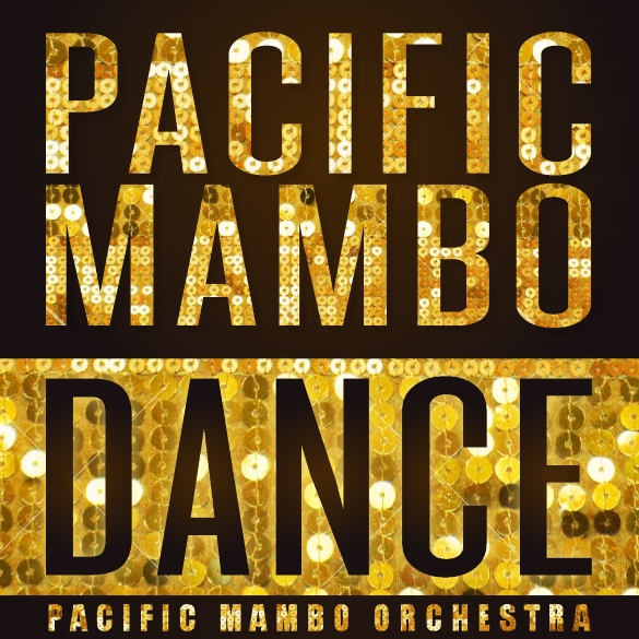 Grammy Award Winning Pacific Mambo Orchestra Releases New Single And Video Pacific Mambo Dance Worldwide On March 3rd, 2015